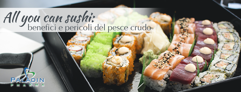 All you can sushi: benefici e pericoli del pesce crudo