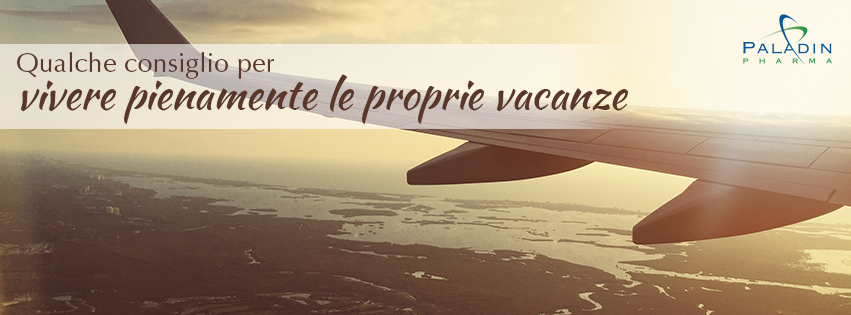 Consigli per vivere pienamente le tue vacanze!